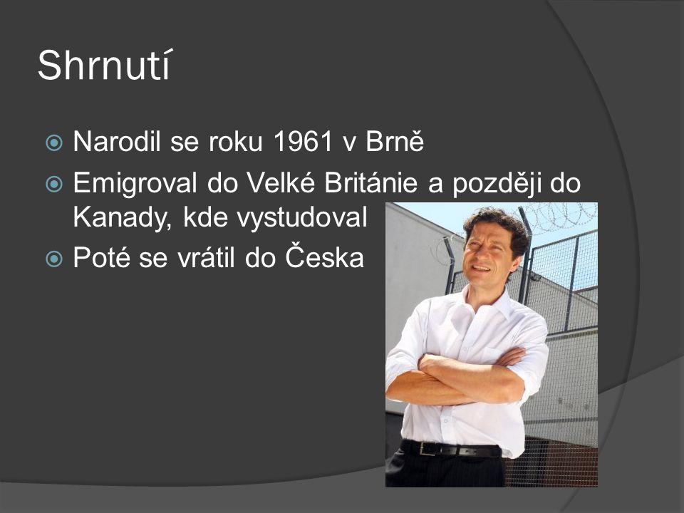 Shrnutí  Narodil se roku 1961 v Brně  Emigroval do Velké Británie a později do Kanady, kde vystudoval  Poté se vrátil do Česka