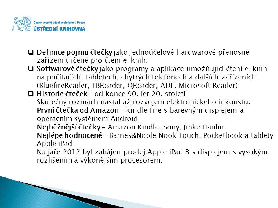  Výhody čteček: díky e-ink displejím umožňují dlouhodobé čtení bez pocitu únavy očí malá spotřeba energie na jedno nabití je možno přečíst 5 000 až 15 000 stran jsou skladné a snadno přenosné můžete mít k dispozici až několik tisíc knih  Doplňkové funkce: stahování hudebních souborů a fotografií vytváření poznámek ke kapitolám z knih anglicko-český slovník vyhledávání jednotlivých slov z názvu souboru, titulu či jména autora volba zvětšování textu a převod textu do mluvené podoby.