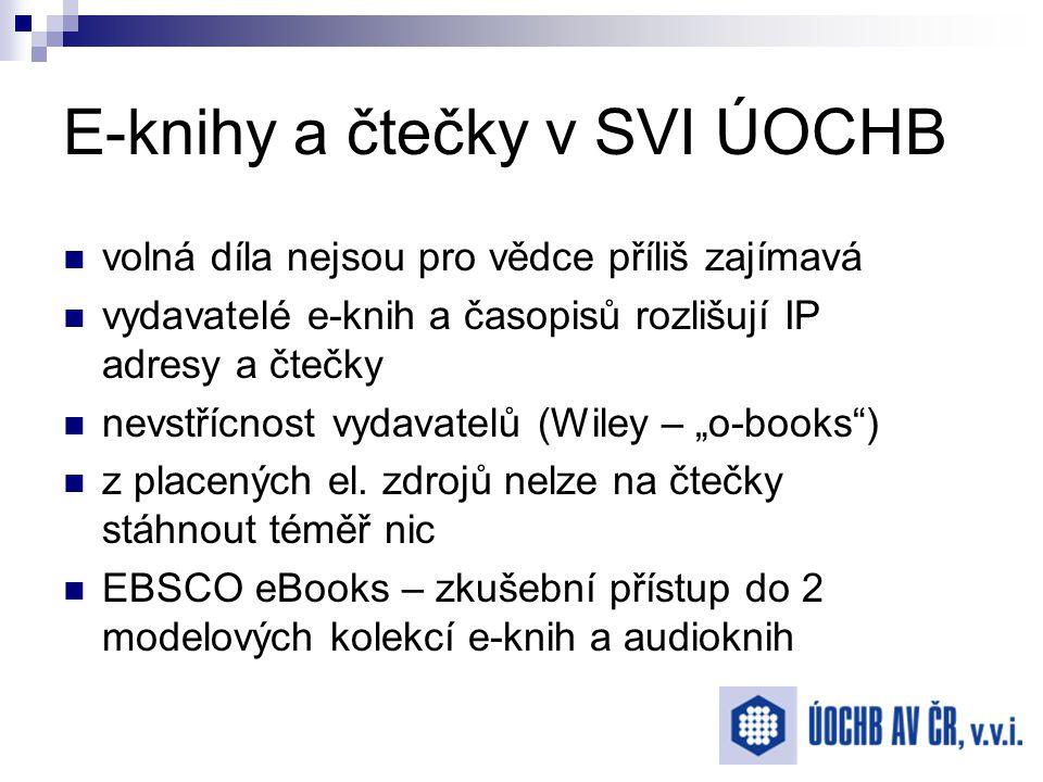 """E-knihy a čtečky v SVI ÚOCHB volná díla nejsou pro vědce příliš zajímavá vydavatelé e-knih a časopisů rozlišují IP adresy a čtečky nevstřícnost vydavatelů (Wiley – """"o-books ) z placených el."""