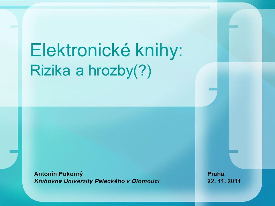Elektronické knihy: Rizika a hrozby(?) Antonín Pokorný Knihovna Univerzity Palackého v Olomouci Praha 22.