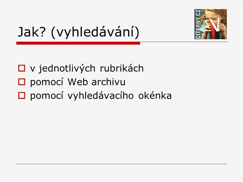Jak? (vyhledávání)  v jednotlivých rubrikách  pomocí Web archivu  pomocí vyhledávacího okénka
