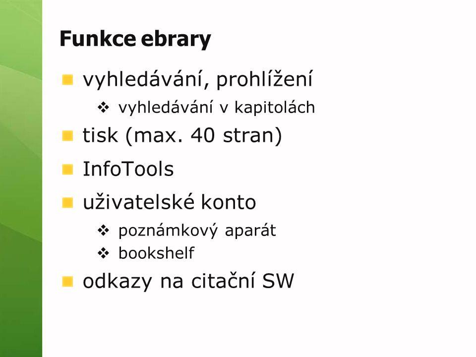 Funkce ebrary vyhledávání, prohlížení  vyhledávání v kapitolách tisk (max. 40 stran) InfoTools uživatelské konto  poznámkový aparát  bookshelf odka