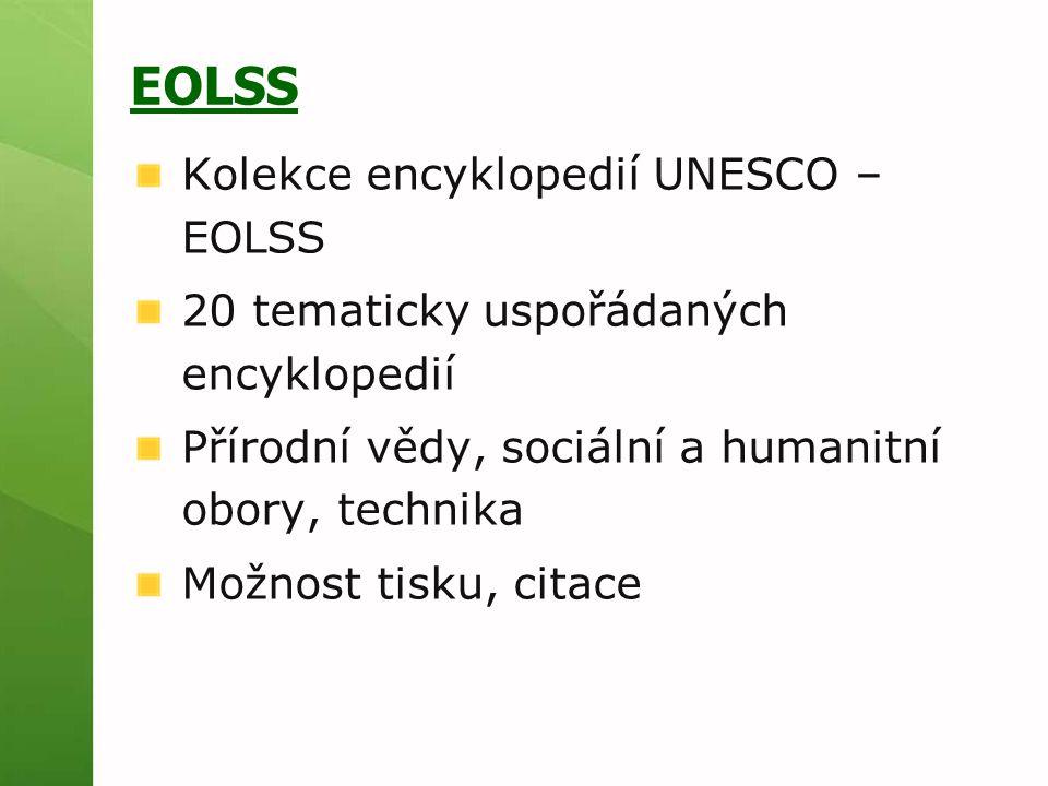 EOLSS Kolekce encyklopedií UNESCO – EOLSS 20 tematicky uspořádaných encyklopedií Přírodní vědy, sociální a humanitní obory, technika Možnost tisku, ci