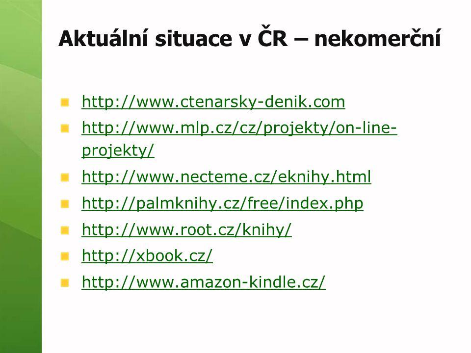 Aktuální situace v ČR – nekomerční http://www.ctenarsky-denik.com http://www.mlp.cz/cz/projekty/on-line- projekty/ http://www.necteme.cz/eknihy.html h