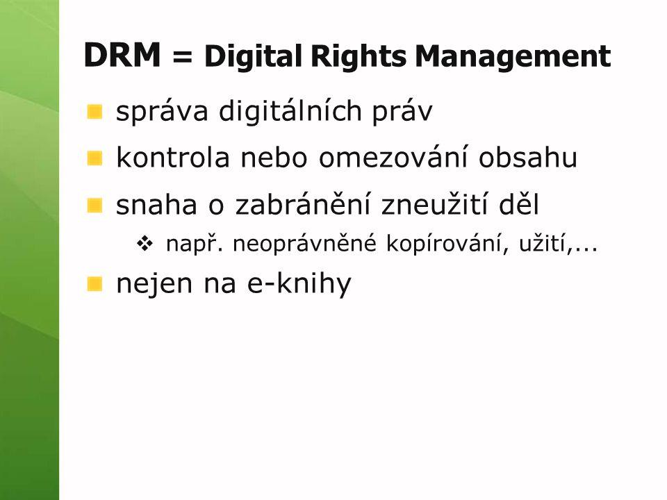 DRM = Digital Rights Management správa digitálních práv kontrola nebo omezování obsahu snaha o zabránění zneužití děl  např. neoprávněné kopírování,