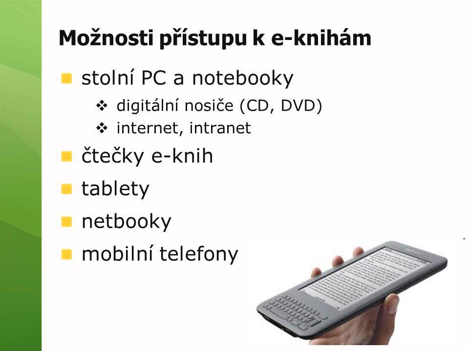 Možnosti přístupu k e-knihám stolní PC a notebooky  digitální nosiče (CD, DVD)  internet, intranet čtečky e-knih tablety netbooky mobilní telefony