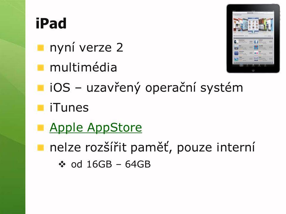 iPad nyní verze 2 multimédia iOS – uzavřený operační systém iTunes Apple AppStore nelze rozšířit paměť, pouze interní  od 16GB – 64GB