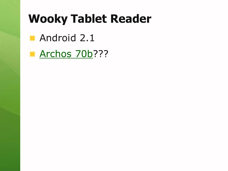 Wooky Tablet Reader Android 2.1 Archos 70bArchos 70b???