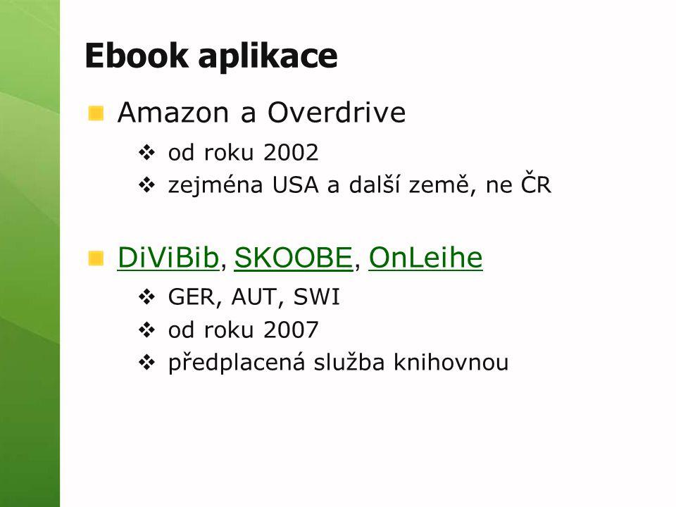 Amazon a Overdrive  od roku 2002  zejména USA a další země, ne ČR DiViBib DiViBib, SKOOBE, OnLeiheSKOOBE OnLeihe  GER, AUT, SWI  od roku 2007  př
