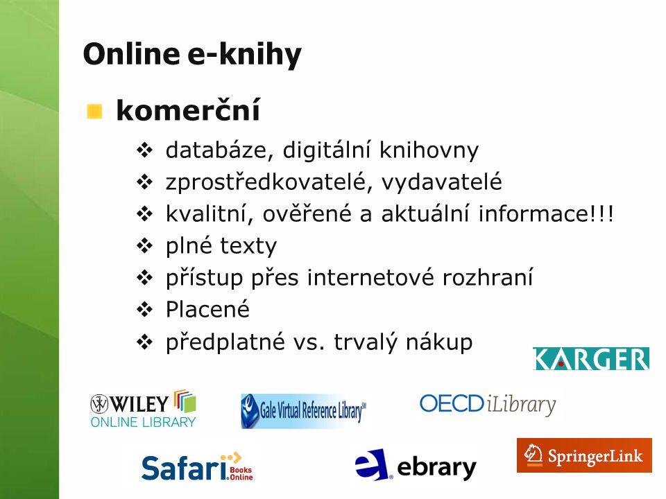 Online e-knihy komerční  databáze, digitální knihovny  zprostředkovatelé, vydavatelé  kvalitní, ověřené a aktuální informace!!!  plné texty  přís