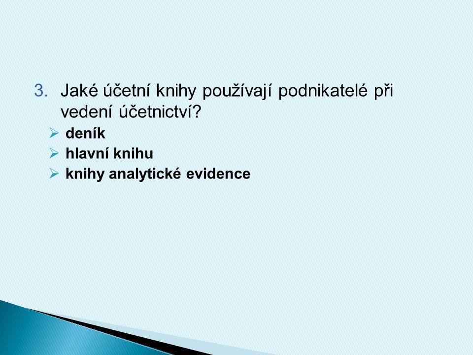 3.Jaké účetní knihy používají podnikatelé při vedení účetnictví?  deník  hlavní knihu  knihy analytické evidence