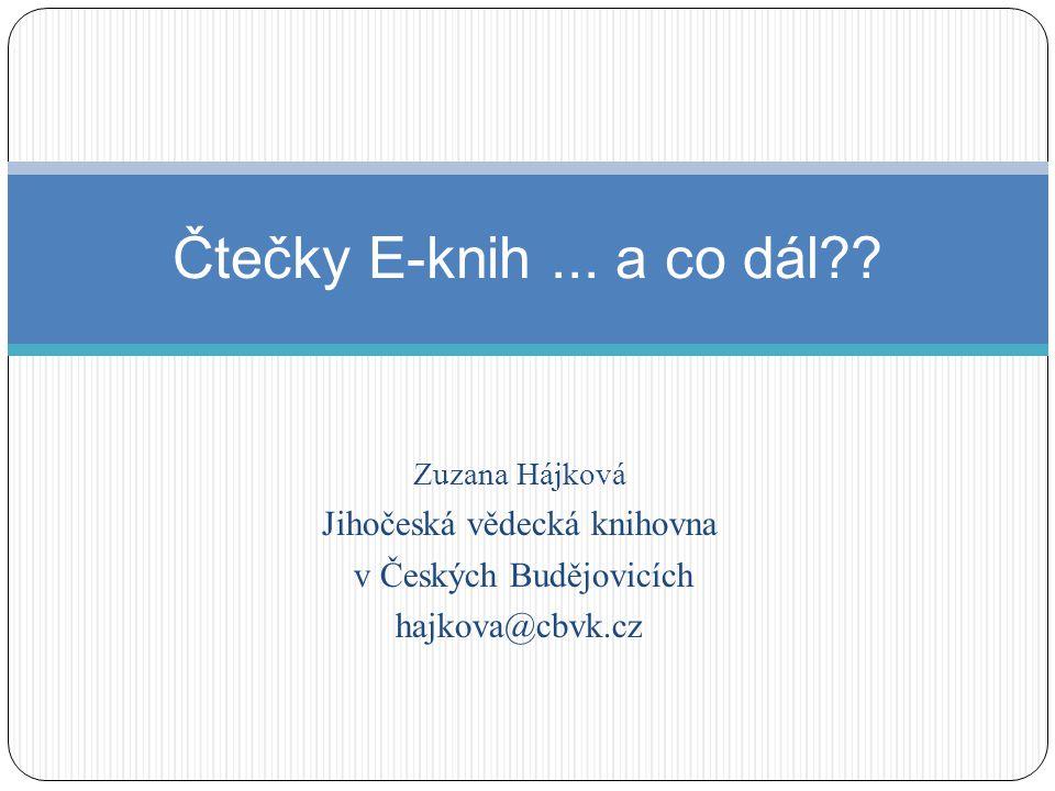Zuzana Hájková Jihočeská vědecká knihovna v Českých Budějovicích hajkova@cbvk.cz Čtečky E-knih... a co dál??