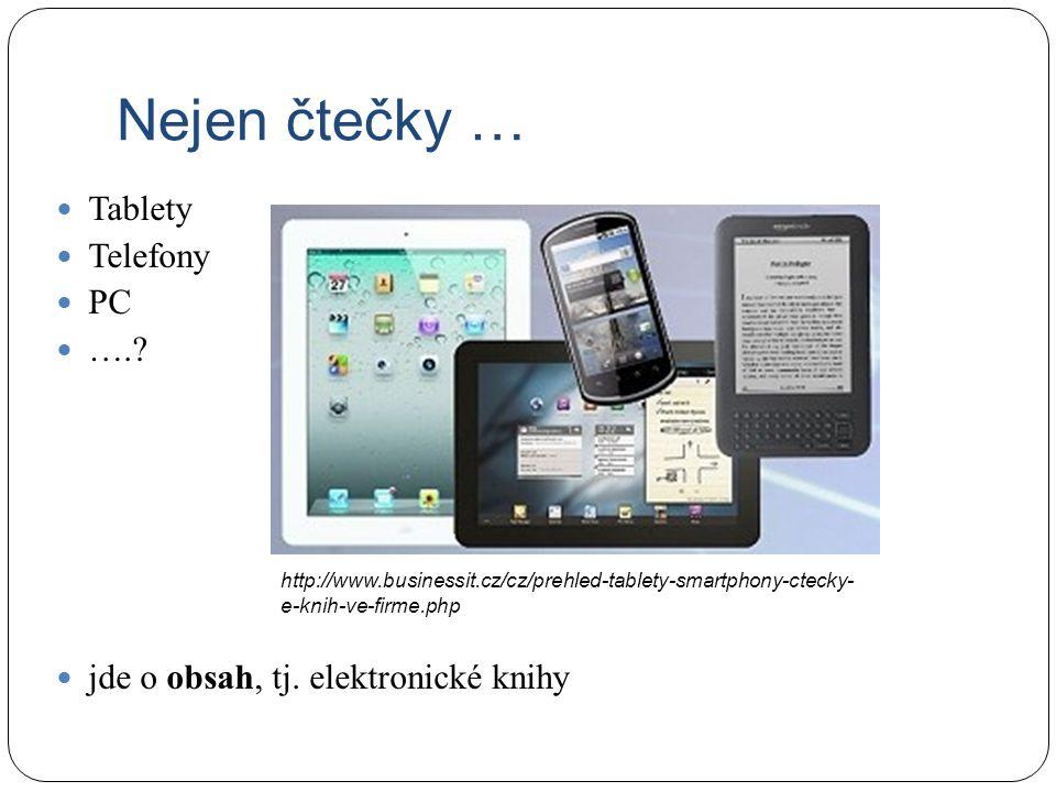Nejen čtečky … Tablety Telefony PC ….? jde o obsah, tj. elektronické knihy http://www.businessit.cz/cz/prehled-tablety-smartphony-ctecky- e-knih-ve-fi