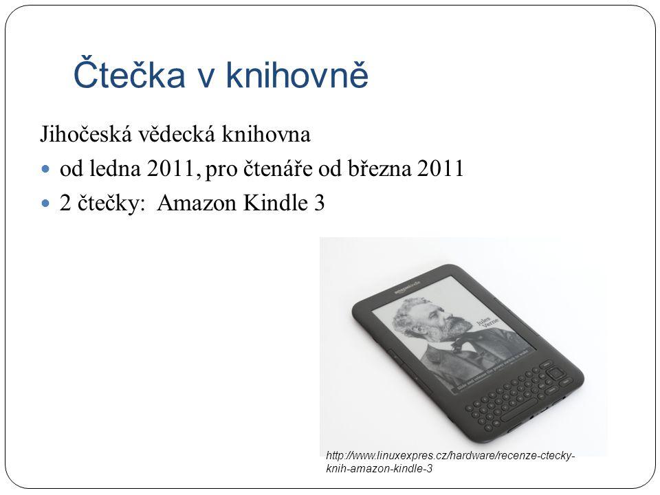 Čtečka v knihovně Jihočeská vědecká knihovna od ledna 2011, pro čtenáře od března 2011 2 čtečky: Amazon Kindle 3 http://www.linuxexpres.cz/hardware/re