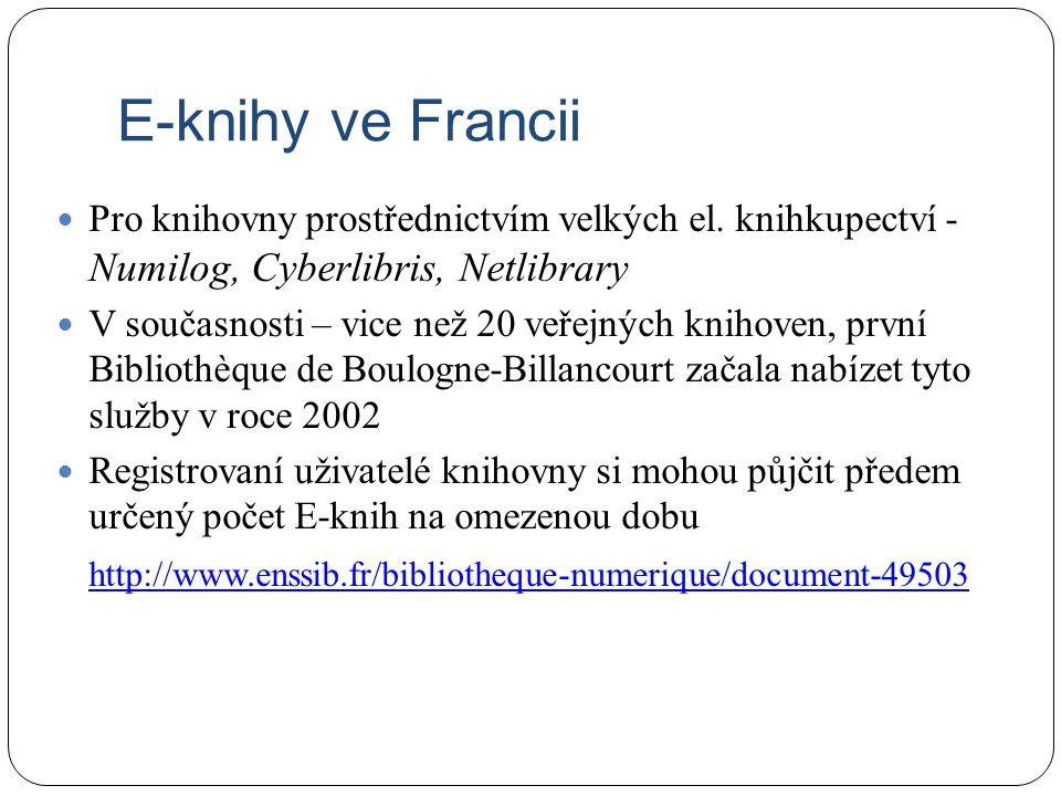 E-knihy ve Francii Pro knihovny prostřednictvím velkých el. knihkupectví - Numilog, Cyberlibris, Netlibrary V současnosti – vice než 20 veřejných knih