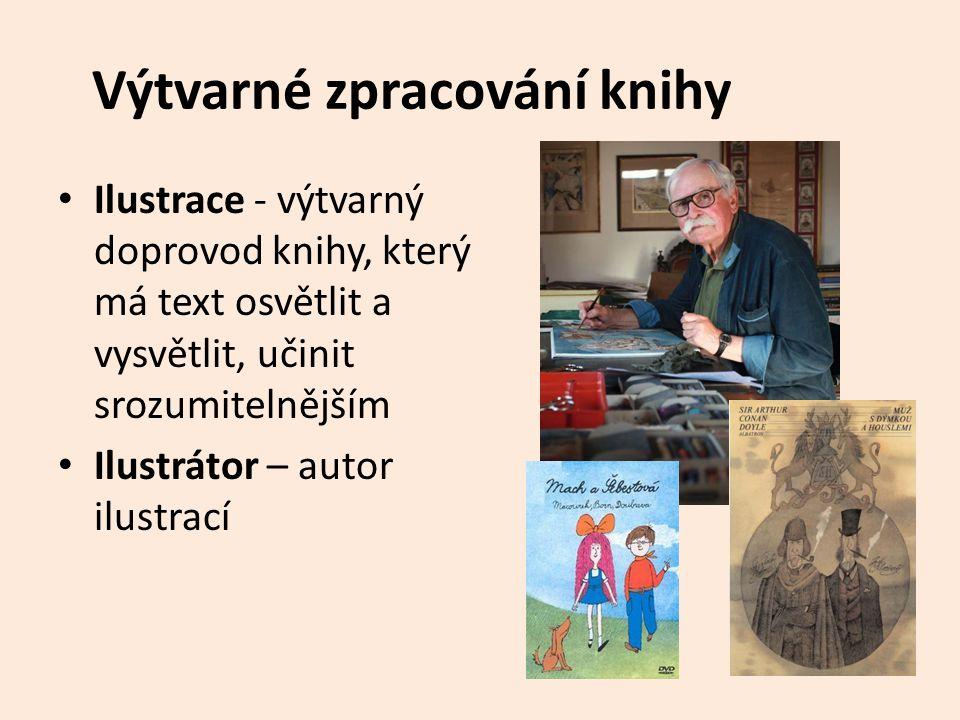 Výtvarné zpracování knihy Ilustrace - výtvarný doprovod knihy, který má text osvětlit a vysvětlit, učinit srozumitelnějším Ilustrátor – autor ilustrac