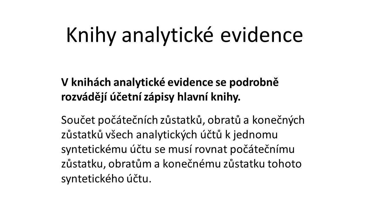 V knihách analytické evidence se podrobně rozvádějí účetní zápisy hlavní knihy. Součet počátečních zůstatků, obratů a konečných zůstatků všech analyti