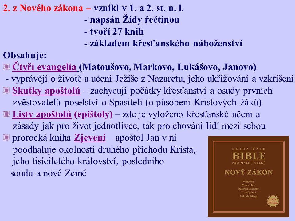 2. z Nového zákona – vznikl v 1. a 2. st. n. l. - napsán Židy řečtinou - tvoří 27 knih - základem křesťanského náboženství Obsahuje: Čtyři evangelia (