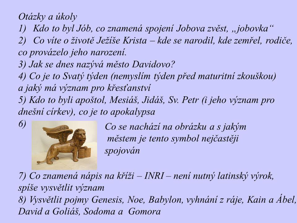 """Otázky a úkoly 1)Kdo to byl Jób, co znamená spojení Jobova zvěst, """"jobovka"""" 2)Co víte o životě Ježíše Krista – kde se narodil, kde zemřel, rodiče, co"""
