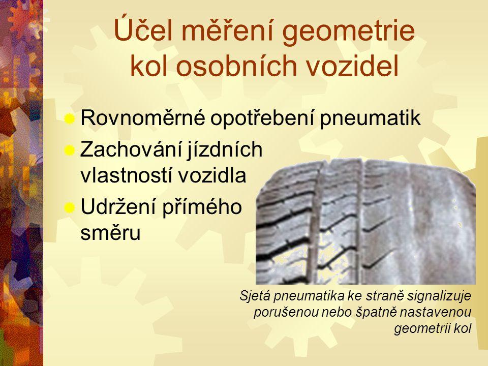 Účel měření geometrie kol osobních vozidel  Rovnoměrné opotřebení pneumatik  Zachování jízdních vlastností vozidla  Udržení přímého směru Sjetá pne
