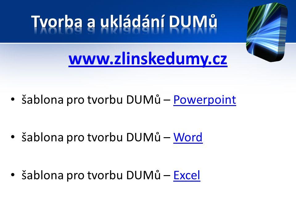 www.zlinskedumy.cz šablona pro tvorbu DUMů – PowerpointPowerpoint šablona pro tvorbu DUMů – WordWord šablona pro tvorbu DUMů – ExcelExcel