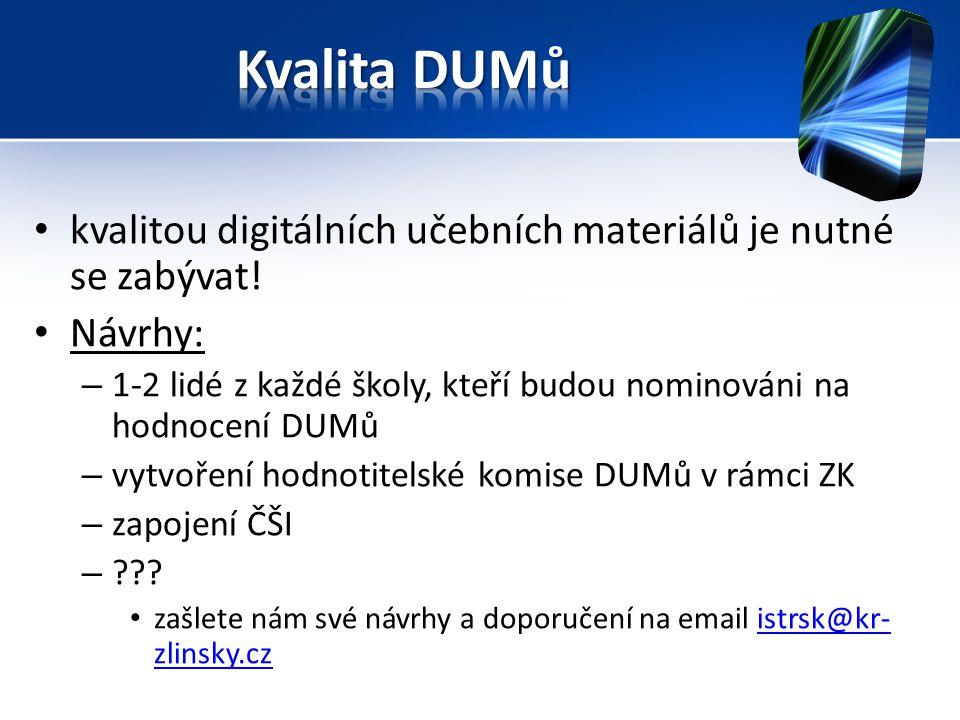 kvalitou digitálních učebních materiálů je nutné se zabývat! Návrhy: – 1-2 lidé z každé školy, kteří budou nominováni na hodnocení DUMů – vytvoření ho