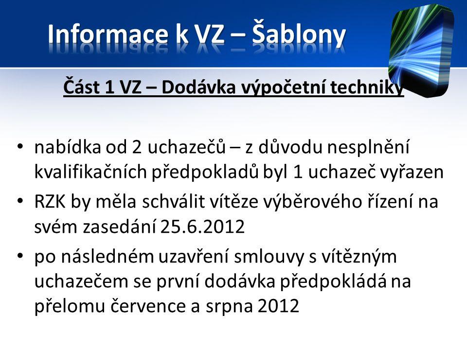 Část 1 VZ – Dodávka výpočetní techniky nabídka od 2 uchazečů – z důvodu nesplnění kvalifikačních předpokladů byl 1 uchazeč vyřazen RZK by měla schválit vítěze výběrového řízení na svém zasedání 25.6.2012 po následném uzavření smlouvy s vítězným uchazečem se první dodávka předpokládá na přelomu července a srpna 2012