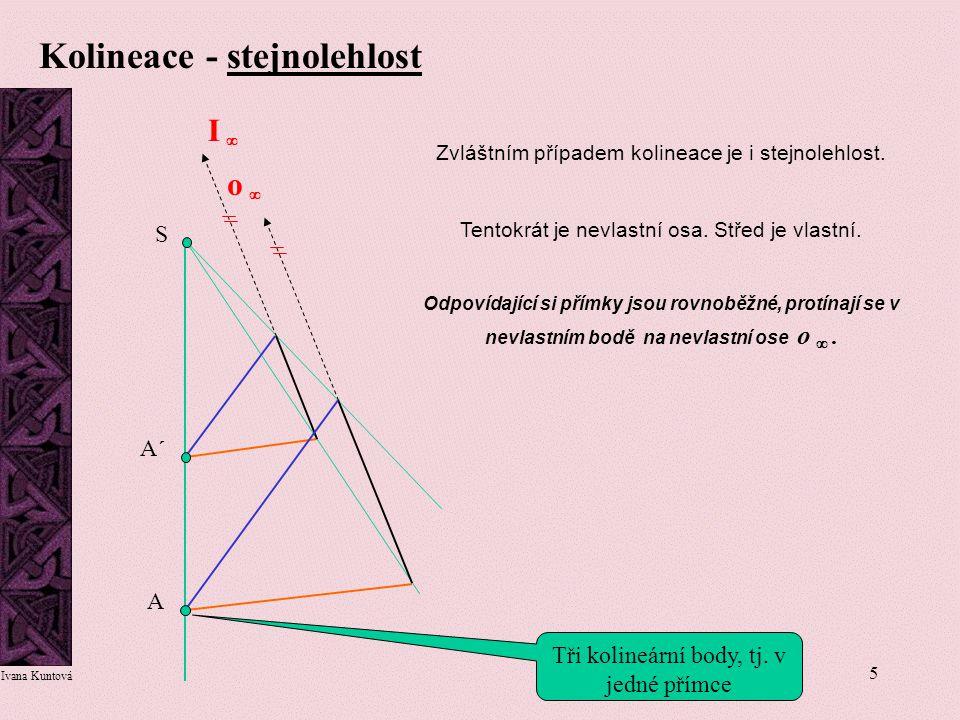 5 Kolineace - stejnolehlost Zvláštním případem kolineace je i stejnolehlost. Tentokrát je nevlastní osa. Střed je vlastní. Odpovídající si přímky jsou