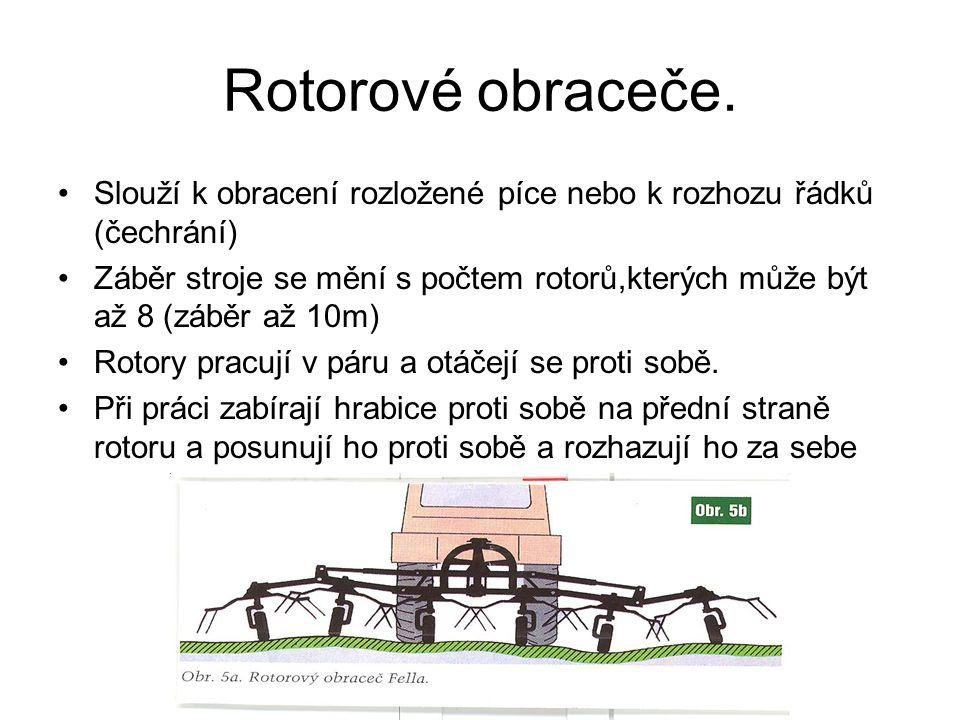 Rotorové obraceče. Slouží k obracení rozložené píce nebo k rozhozu řádků (čechrání) Záběr stroje se mění s počtem rotorů,kterých může být až 8 (záběr