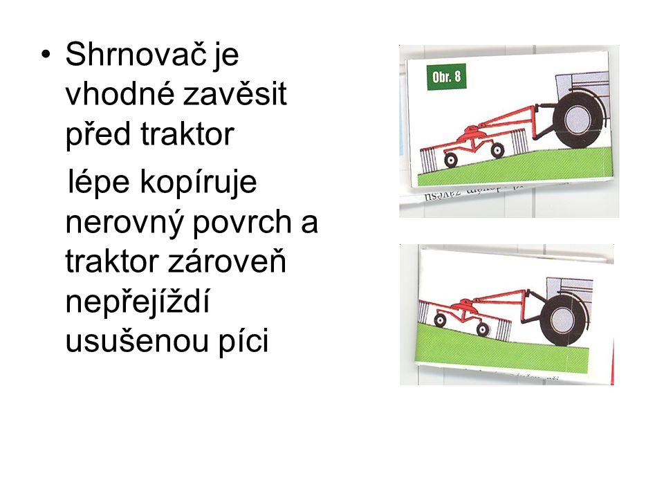 Shrnovač je vhodné zavěsit před traktor lépe kopíruje nerovný povrch a traktor zároveň nepřejíždí usušenou píci