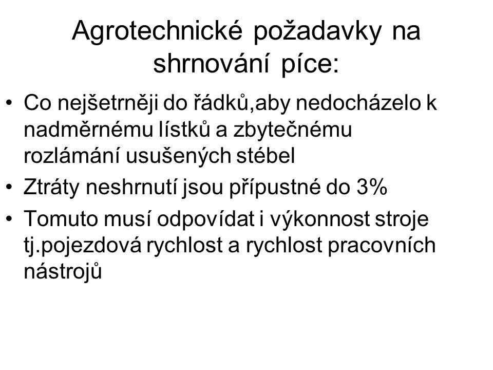 Agrotechnické požadavky na shrnování píce: Co nejšetrněji do řádků,aby nedocházelo k nadměrnému lístků a zbytečnému rozlámání usušených stébel Ztráty