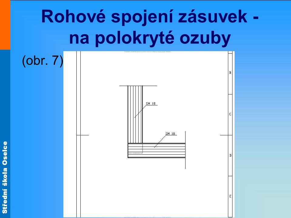 Střední škola Oselce Rohové spojení zásuvek - na polokryté ozuby (obr. 7)