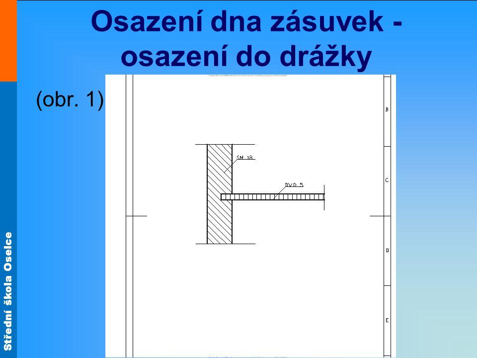 Střední škola Oselce Osazení dna zásuvek - osazení do drážky (obr. 1)