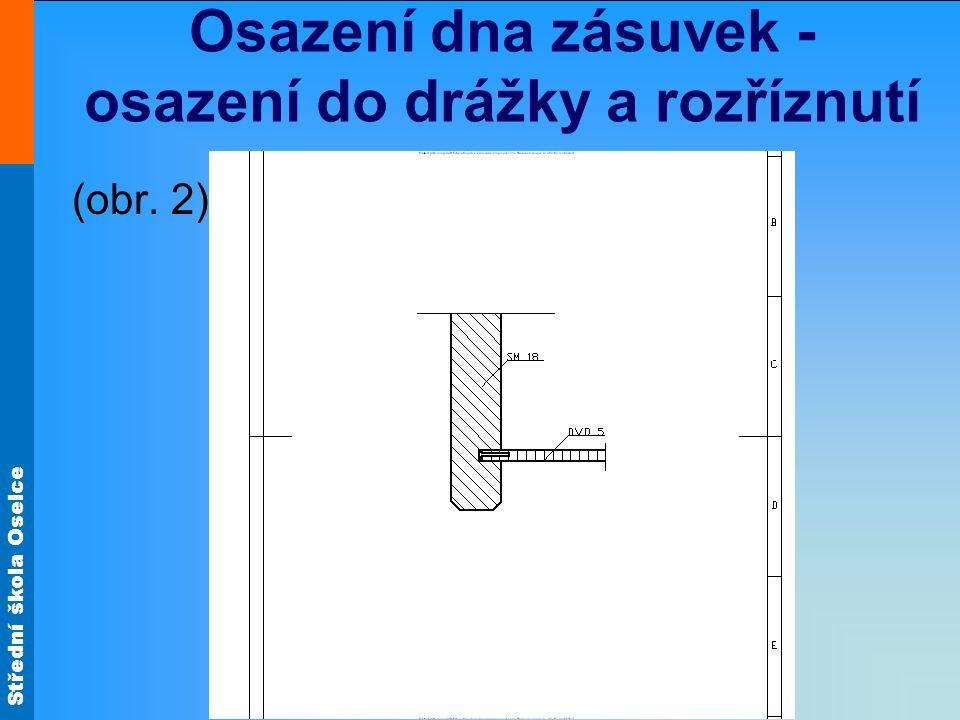 Střední škola Oselce Osazení dna zásuvek - osazení do drážky a rozříznutí (obr. 2)