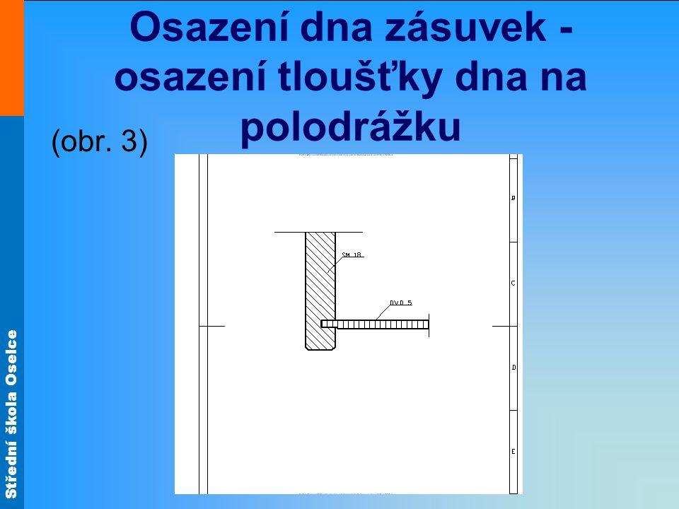Střední škola Oselce Osazení dna zásuvek - osazení tloušťky dna na polodrážku (obr. 3)