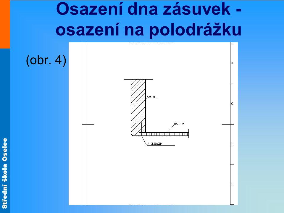 Střední škola Oselce Osazení dna zásuvek - osazení na polodrážku (obr. 4)