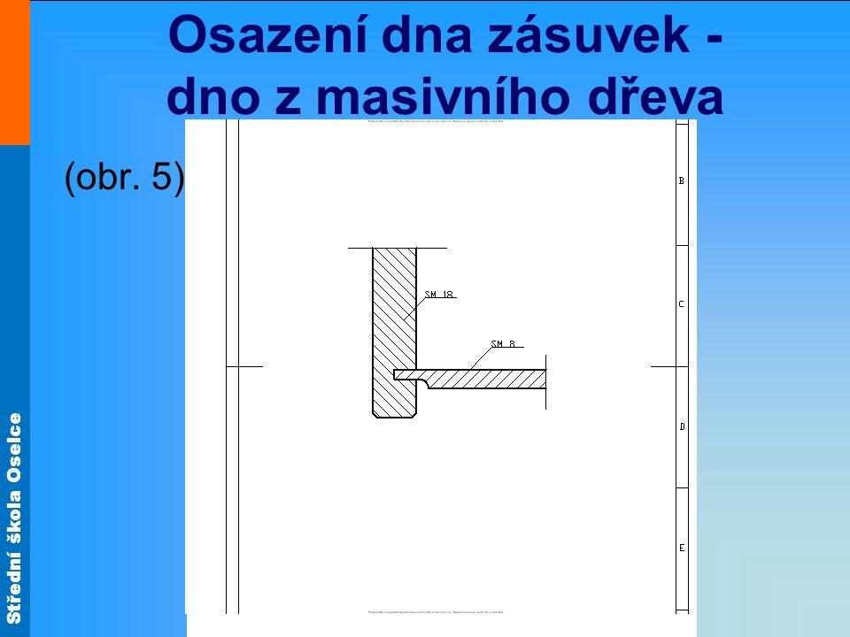Střední škola Oselce Osazení dna zásuvek - dno z masivního dřeva (obr. 5)