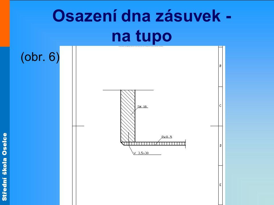 Střední škola Oselce Osazení dna zásuvek - na tupo (obr. 6)
