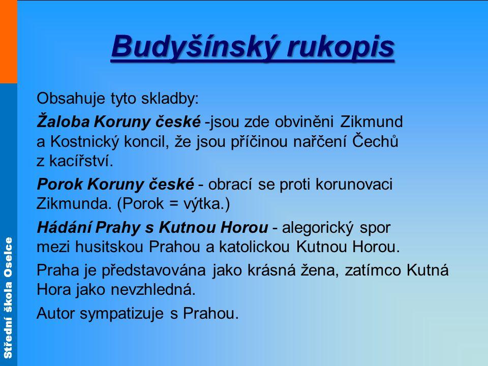 Střední škola Oselce Budyšínský rukopis Obsahuje tyto skladby: Žaloba Koruny české -jsou zde obviněni Zikmund a Kostnický koncil, že jsou příčinou nař