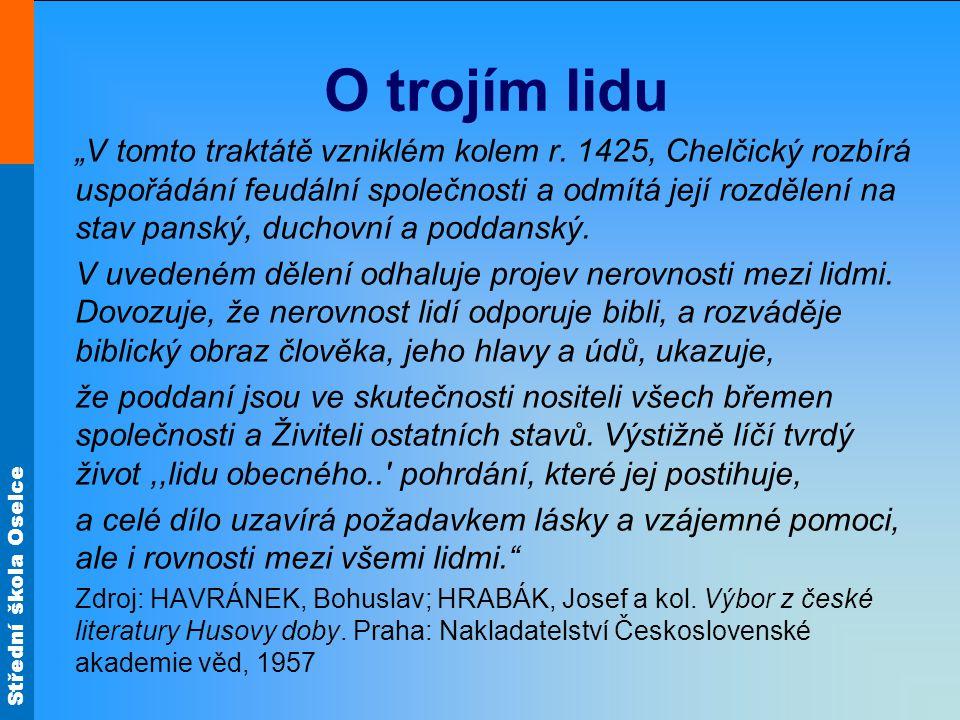 """Střední škola Oselce O trojím lidu """"V tomto traktátě vzniklém kolem r. 1425, Chelčický rozbírá uspořádání feudální společnosti a odmítá její rozdělení"""