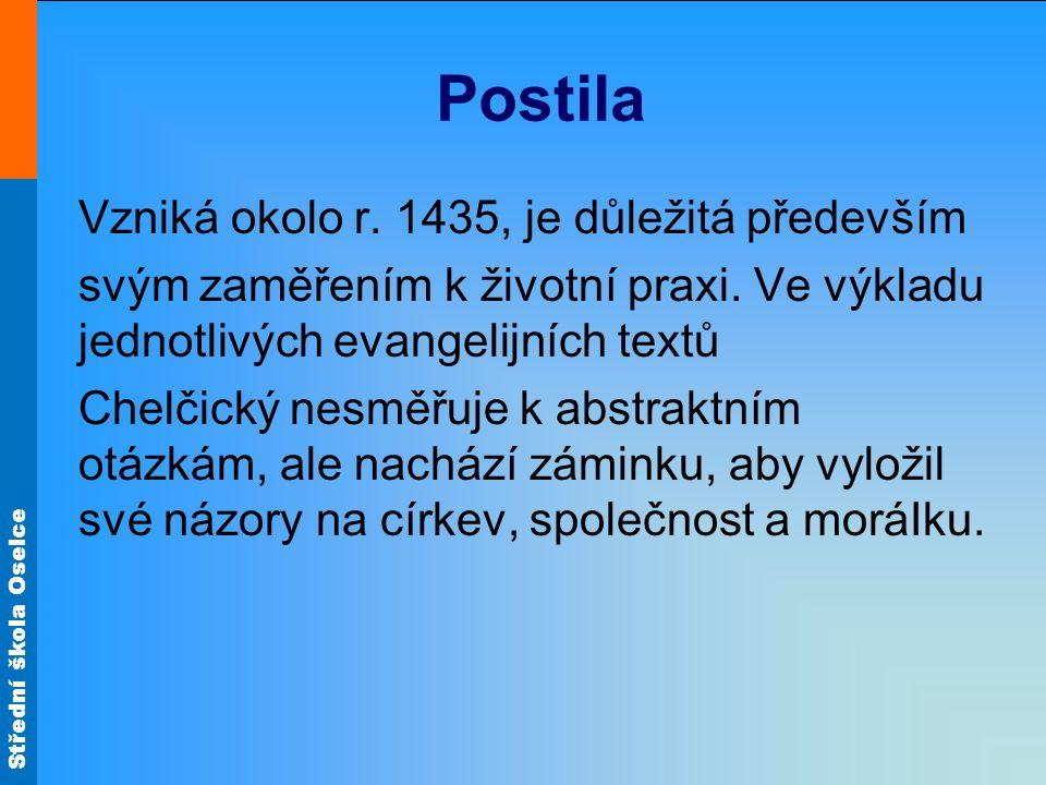 Střední škola Oselce Postila Vzniká okolo r. 1435, je důležitá především svým zaměřením k životní praxi. Ve výkladu jednotlivých evangelijních textů C