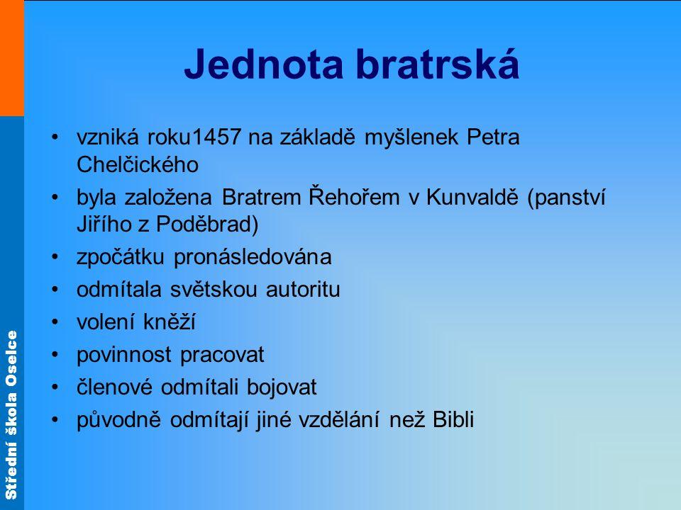 Střední škola Oselce Jednota bratrská vzniká roku1457 na základě myšlenek Petra Chelčického byla založena Bratrem Řehořem v Kunvaldě (panství Jiřího z