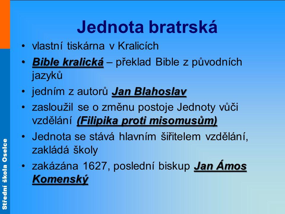 Střední škola Oselce Jednota bratrská vlastní tiskárna v Kralicích Bible kralickáBible kralická – překlad Bible z původních jazyků Jan Blahoslavjedním