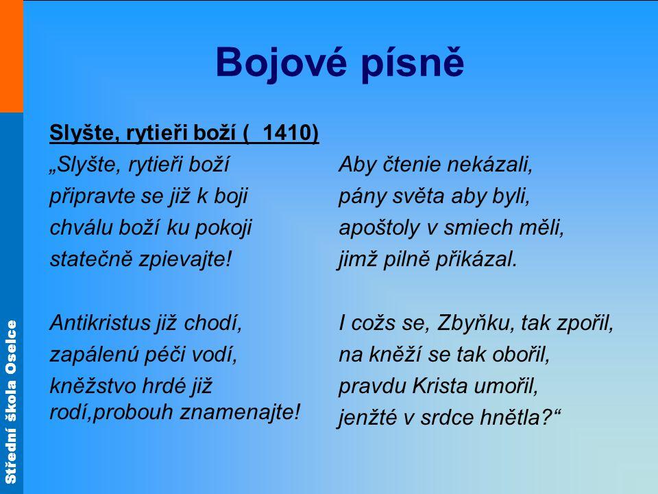 """Střední škola Oselce Bojové písně Slyšte, rytieři boží ( 1410) """"Slyšte, rytieři boží připravte se již k boji chválu boží ku pokoji statečně zpievajte!"""