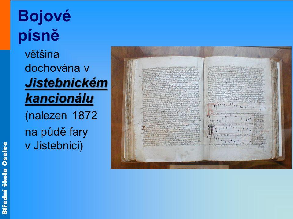 Střední škola Oselce Bojové písně Jistebnickém kancionálu většina dochována v Jistebnickém kancionálu (nalezen 1872 na půdě fary v Jistebnici)
