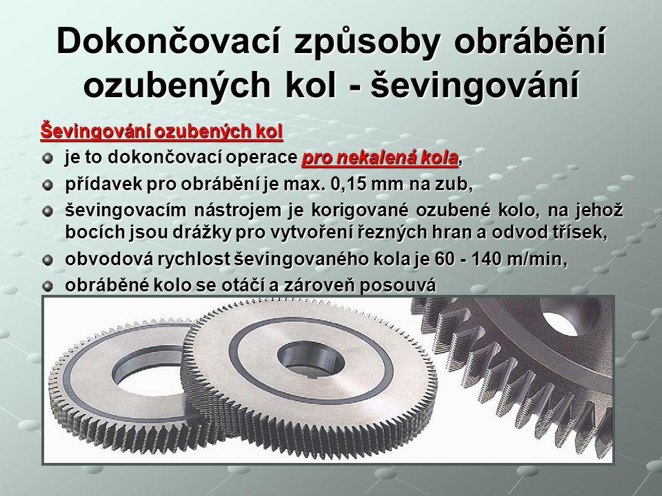 Dokončovací způsoby obrábění ozubených kol - ševingování Ševingování ozubených kol je to dokončovací operace pro nekalená kola, přídavek pro obrábění je max.