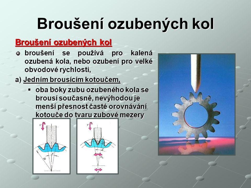 Broušení ozubených kol broušení se používá pro kalená ozubená kola, nebo ozubení pro velké obvodové rychlosti, a) Jedním brousícím kotoučem,  oba bok