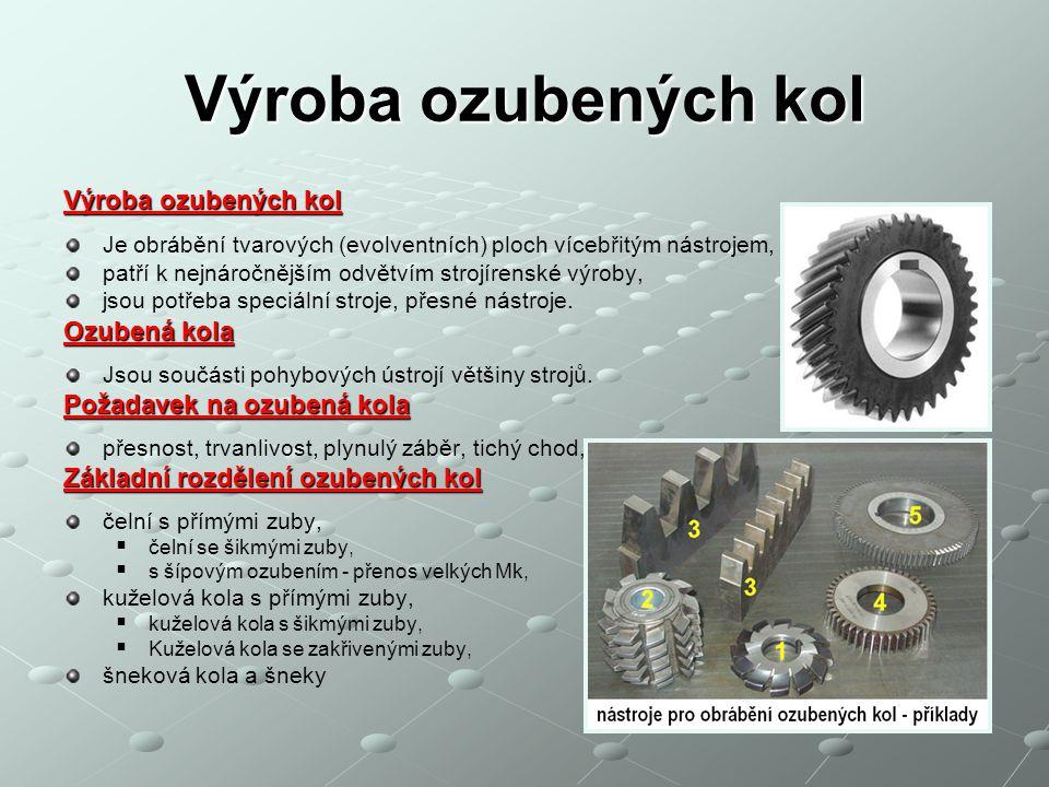 Výroba ozubených kol Ozubení se vyrábí dvěma způsoby: Ozubení se vyrábí dvěma způsoby:  Dělícím způsobem  Odvalovacím způsobem