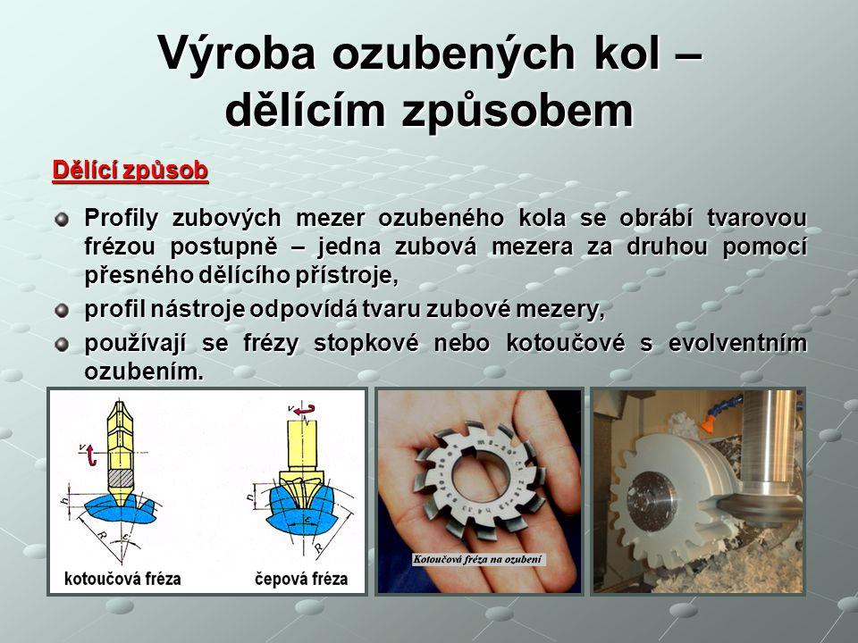 Výroba ozubených kol – dělícím způsobem Dělící způsob Profily zubových mezer ozubeného kola se obrábí tvarovou frézou postupně – jedna zubová mezera z