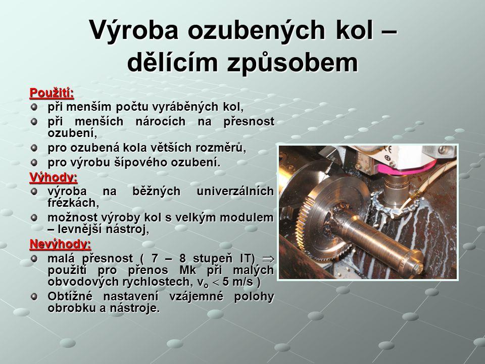 Výroba ozubených kol – odvalovacím způsobem Odvalovací způsob profily zubových mezer se vytváří plynulým odvalováním tvořícího profilu po valivé kružnici ozubeného kola, při tomto způsobu je nástrojem odvalovací fréza, která má tvar evonveltního šneku a její profil v normálové rovině je tvořen hřebenem, fréza s obráběcím kolem představuje záběr šnekového soukolí, záběr odvalovací frézy je plynulý, všechny zuby se obrobí současně